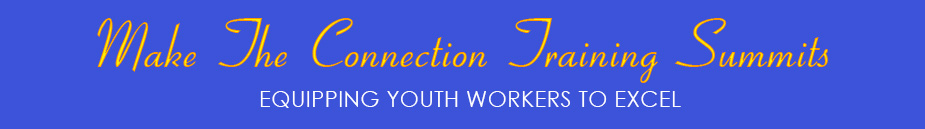 Make The Connection Training Summits. Equipping Youth Workers to Excel.